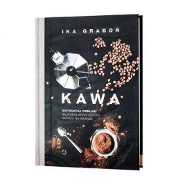 Książka Kawa: Instrukcja obsługi najpopularniejszego napoju na świecie - Ika Graboń